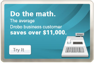 Do the math. The average Drobo business customer saves over $11,000 - Try it, click here!